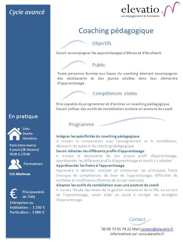 Cycle avancé En pratique Objectifs Public Compétences visées Programme Intégrer les spécificités du coaching pédagogique A travers la comparaison avec