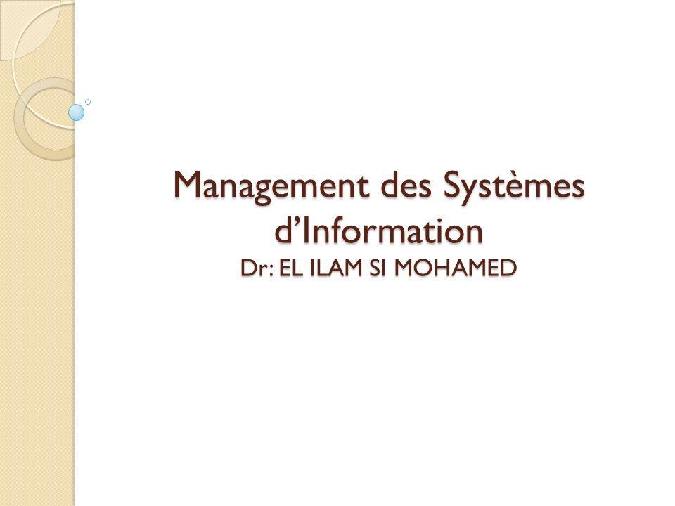 Management des Systèmes dInformation Dr: EL ILAM SI MOHAMED