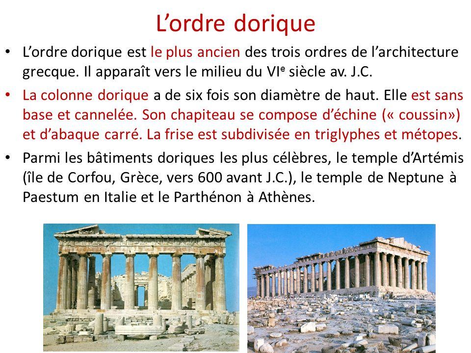 Lordre dorique Lordre dorique est le plus ancien des trois ordres de larchitecture grecque. Il apparaît vers le milieu du VI e siècle av. J.C. La colo