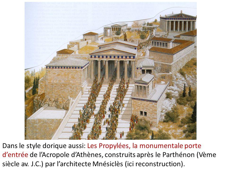 Dans le style dorique aussi: Les Propylées, la monumentale porte dentrée de lAcropole dAthènes, construits après le Parthénon (Vème siècle av. J.C.) p