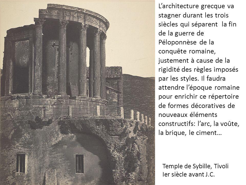 Temple de Sybille, Tivoli Ier siècle avant J.C. Larchitecture grecque va stagner durant les trois siècles qui séparent la fin de la guerre de Péloponn