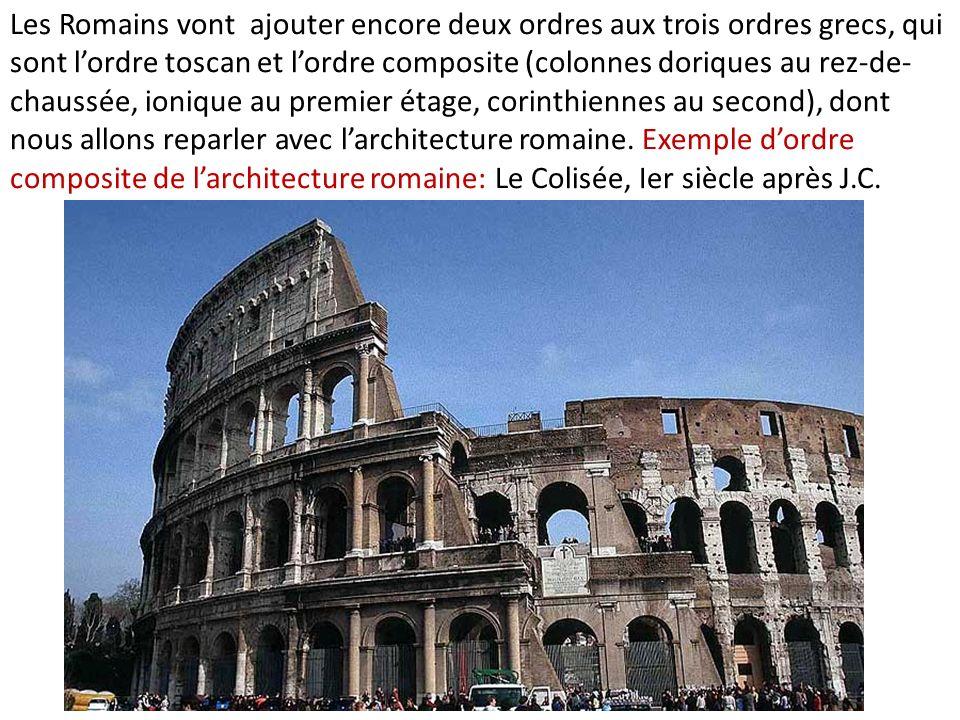 Les Romains vont ajouter encore deux ordres aux trois ordres grecs, qui sont lordre toscan et lordre composite (colonnes doriques au rez-de- chaussée,