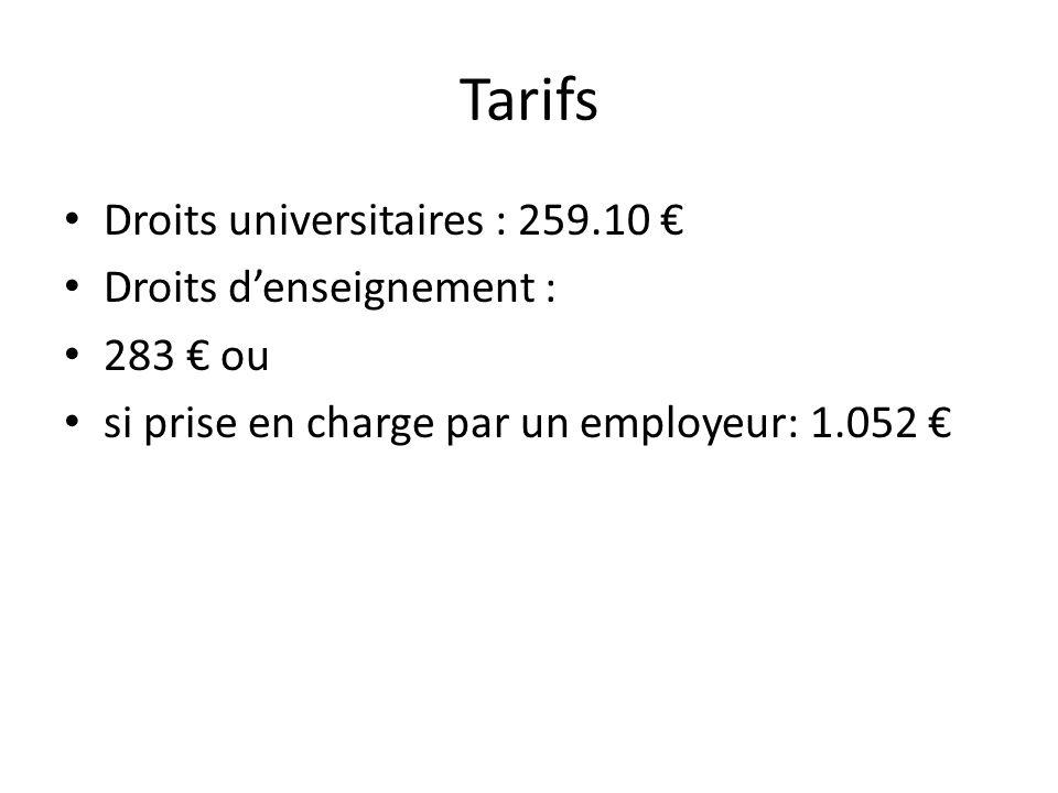 Tarifs Droits universitaires : 259.10 Droits denseignement : 283 ou si prise en charge par un employeur: 1.052