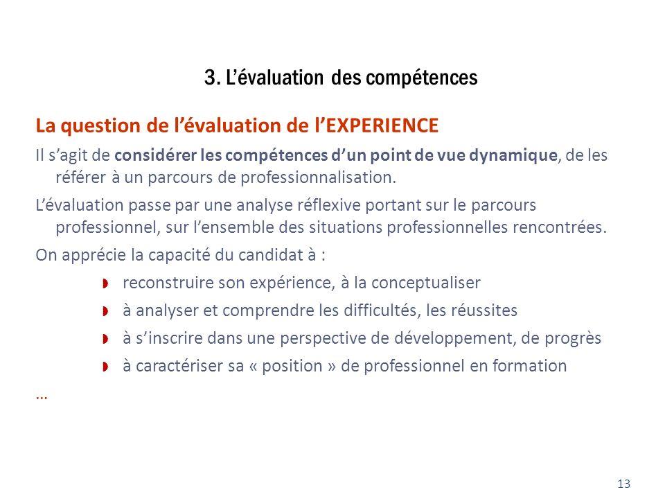 3. Lévaluation des compétences 13 La question de lévaluation de lEXPERIENCE Il sagit de considérer les compétences dun point de vue dynamique, de les