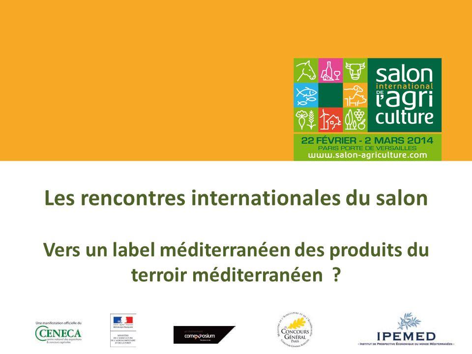 Les rencontres internationales du salon Vers un label méditerranéen des produits du terroir méditerranéen ?
