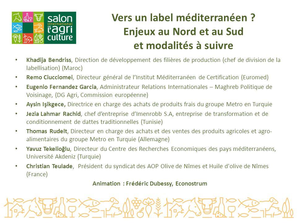 Vers un label méditerranéen ? Enjeux au Nord et au Sud et modalités à suivre Khadija Bendriss, Direction de développement des filières de production (