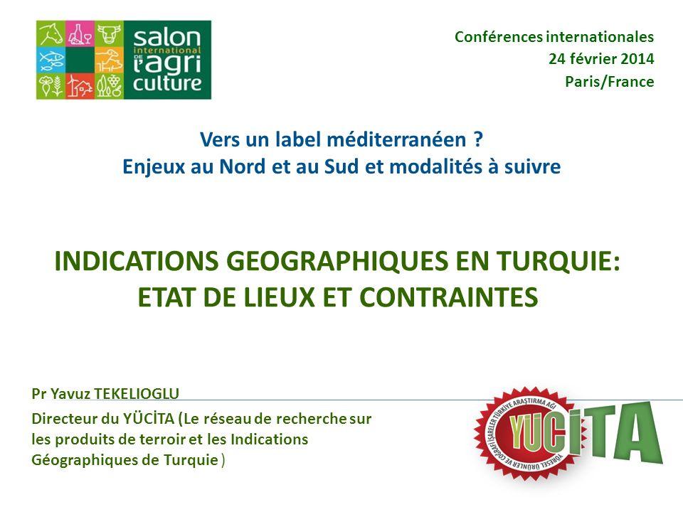 Vers un label méditerranéen ? Enjeux au Nord et au Sud et modalités à suivre Conférences internationales 24 février 2014 Paris/France Pr Yavuz TEKELIO
