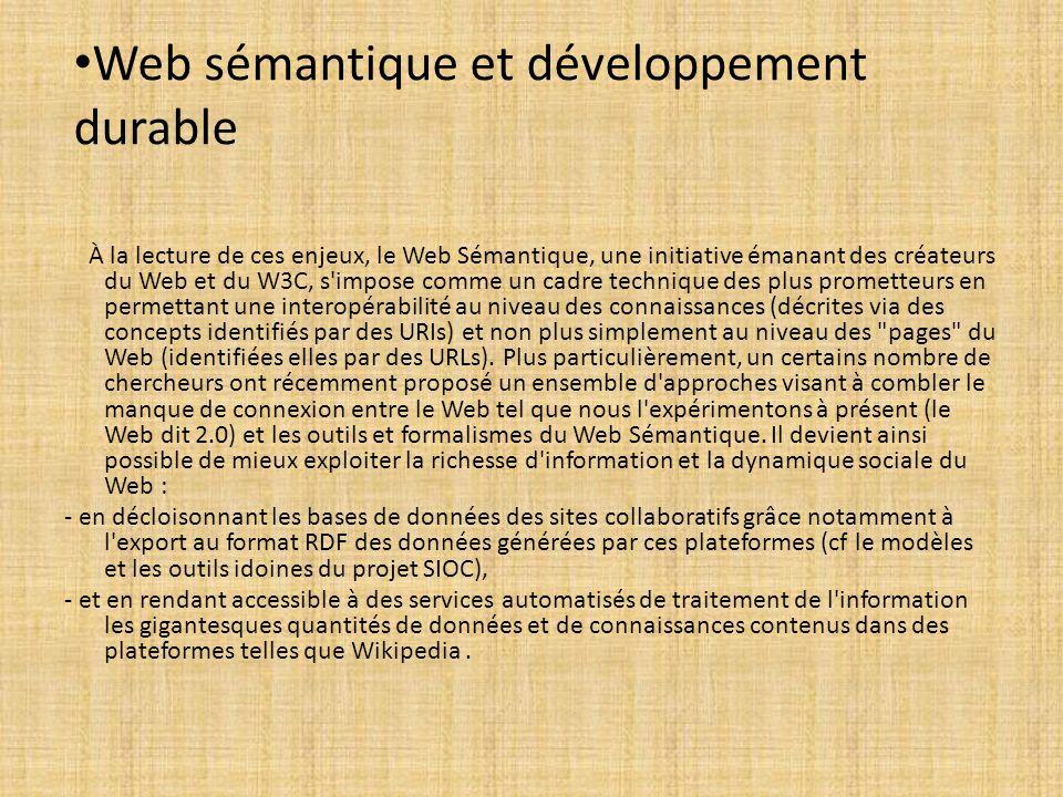 Web sémantique et développement durable À la lecture de ces enjeux, le Web Sémantique, une initiative émanant des créateurs du Web et du W3C, s'impose
