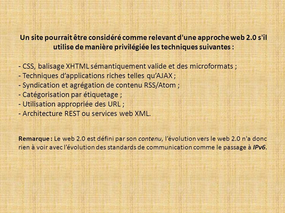 Un site pourrait être considéré comme relevant d'une approche web 2.0 s'il utilise de manière privilégiée les techniques suivantes : - CSS, balisage X