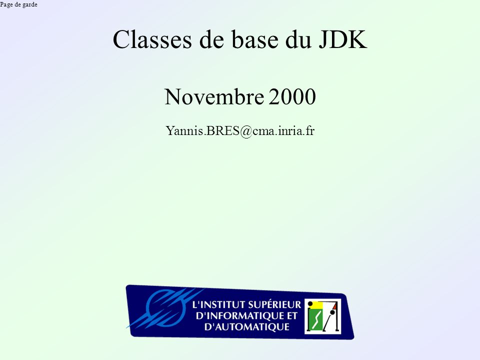 Page de garde Classes de base du JDK Novembre 2000 Yannis.BRES@cma.inria.fr