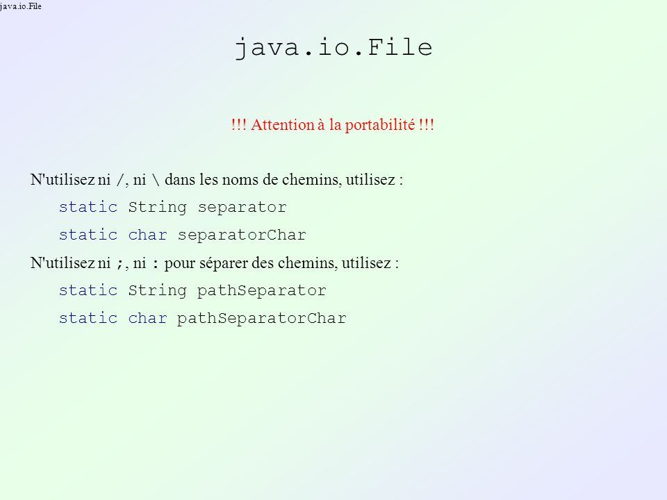 java.io.File !!. Attention à la portabilité !!.