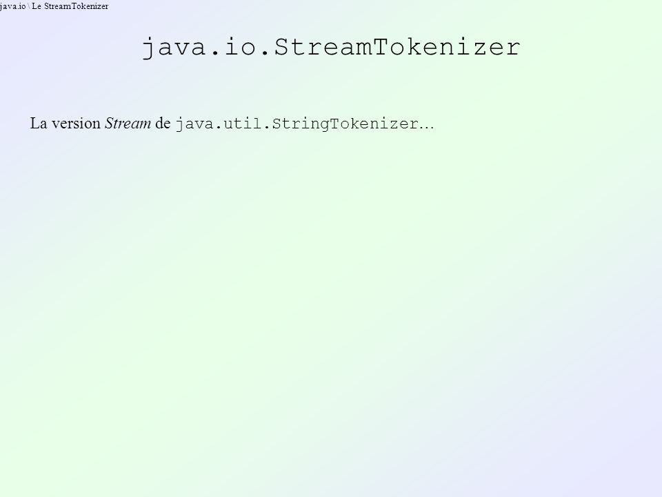 java.io \ Le StreamTokenizer java.io.StreamTokenizer La version Stream de java.util.StringTokenizer …