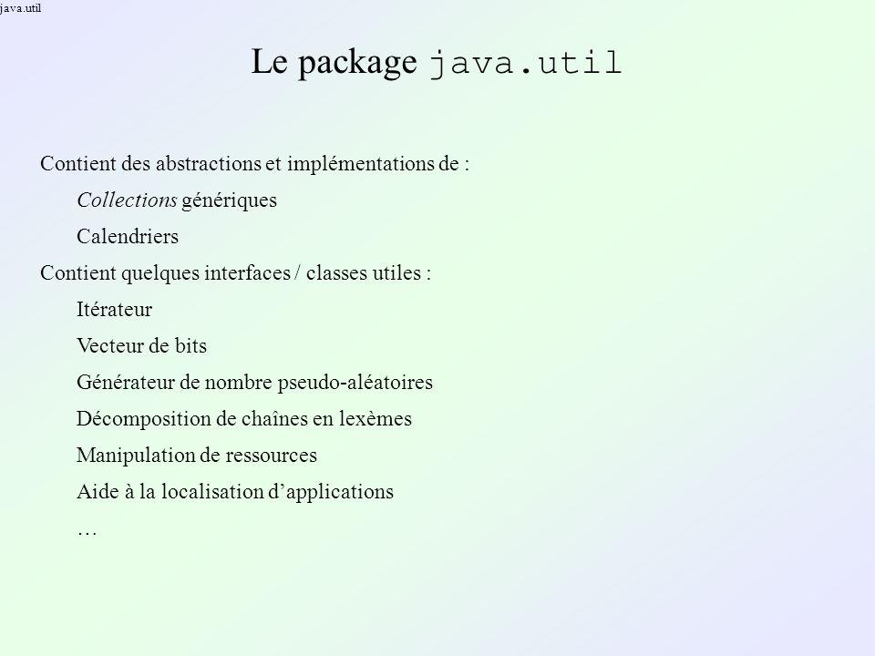 java.util Le package java.util Contient des abstractions et implémentations de : Collections génériques Calendriers Contient quelques interfaces / cla