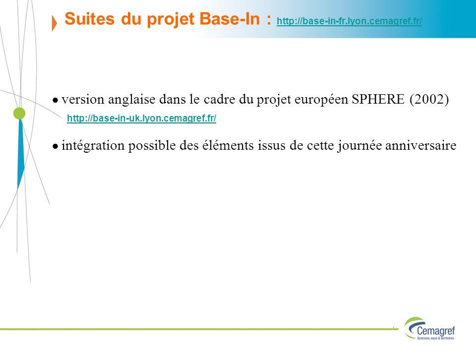 version anglaise dans le cadre du projet européen SPHERE (2002) http://base-in-uk.lyon.cemagref.fr/ intégration possible des éléments issus de cette journée anniversaire Suites du projet Base-In : http://base-in-fr.lyon.cemagref.fr/ http://base-in-fr.lyon.cemagref.fr/