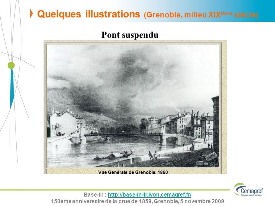 Base-In : http://base-in-fr.lyon.cemagref.fr/http://base-in-fr.lyon.cemagref.fr/ 150ème anniversaire de la crue de 1859, Grenoble, 5 novembre 2009 Pont suspendu