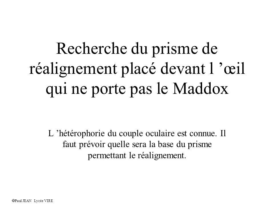 Recherche du prisme de réalignement placé devant l œil qui ne porte pas le Maddox L hétérophorie du couple oculaire est connue.