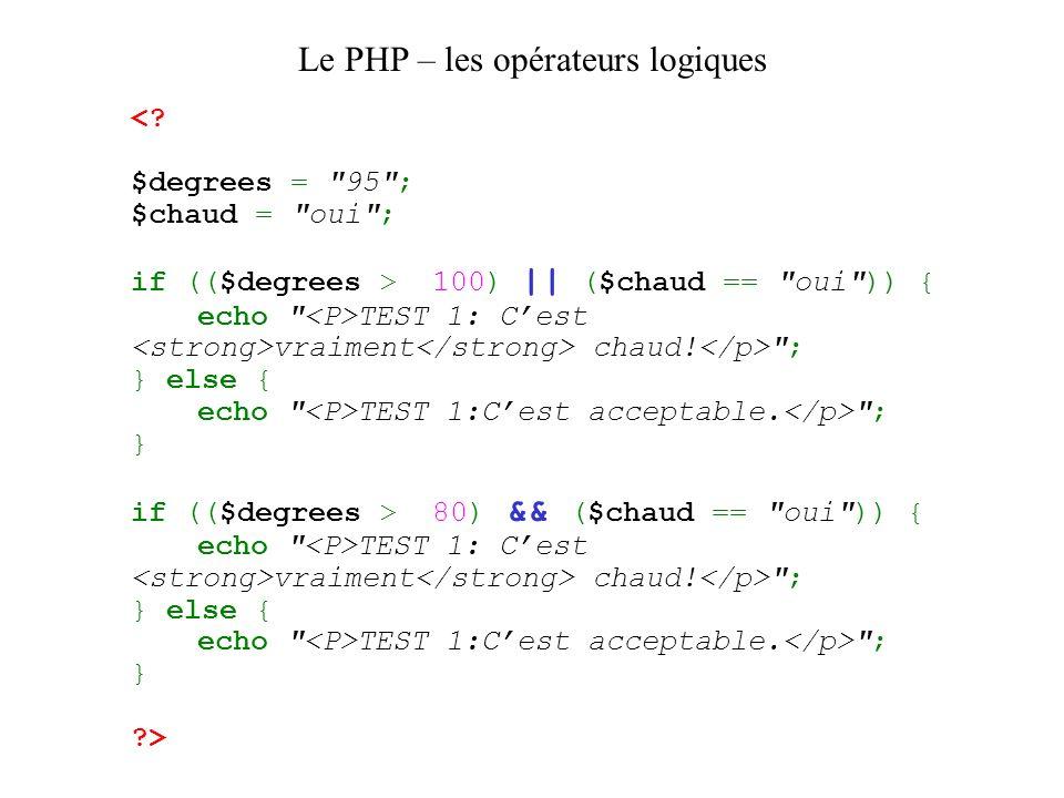 Le PHP – les opérateurs logiques 100) || ($chaud == oui )) { echo TEST 1: Cest vraiment chaud.