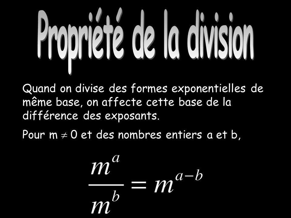 Propriété de la division Quand on divise des formes exponentielles de même base, on affecte cette base de la différence des exposants.