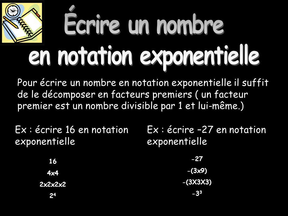 Écrire un nombre en notation exponentielle Pour écrire un nombre en notation exponentielle il suffit de le décomposer en facteurs premiers ( un facteu