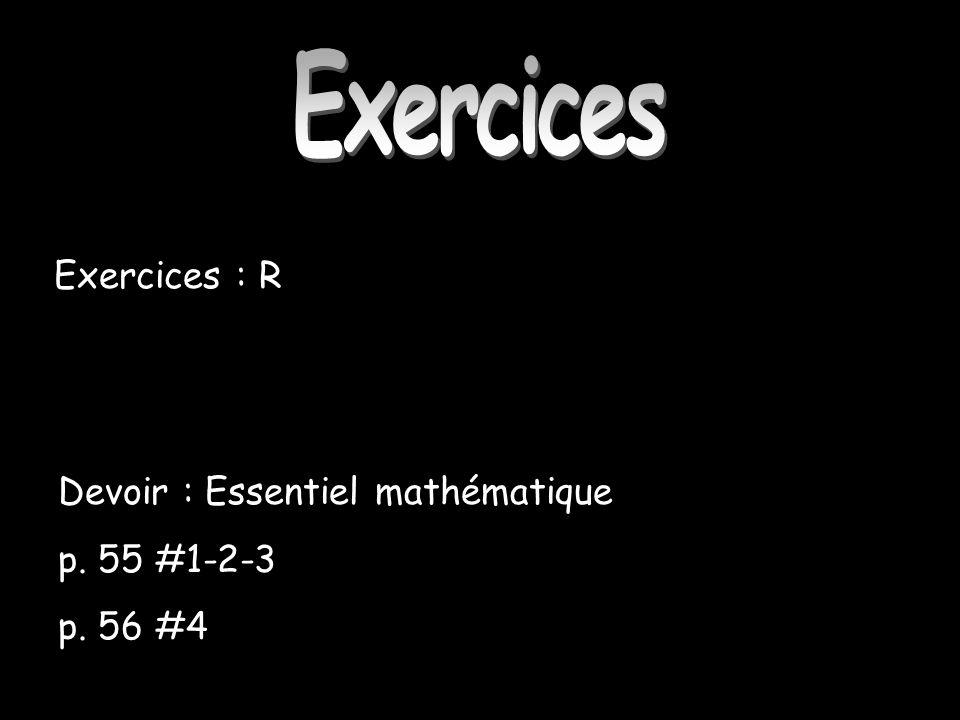 Devoir : Essentiel mathématique p. 55 #1-2-3 p. 56 #4 Exercices Exercices : R