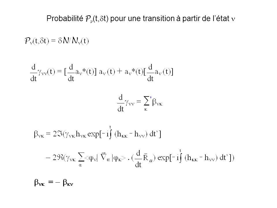 Probabilité P pour une transition à partir de létat Fewest switches : la prescription p = t / « switching probability » si p 0 alors p est mis à 0 Un saut de SEP est invoqué si (0 ζ nombre aléatoire 1) La trajectoire évoluant dans létat A t + t les états sont examinés à tour de rôle si =1 et =2 le saut 1 2 à lieu si p 12 si =1 et = 3 le saut 1 3 à lieu si p 12 p 12 p 13 etc.
