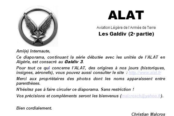 ALAT Aviation Légère de lArmée de Terre Les Galdiv (2 e partie) Ami(e) Internaute, Ce diaporama, continuant la série débutée avec les unités de lALAT