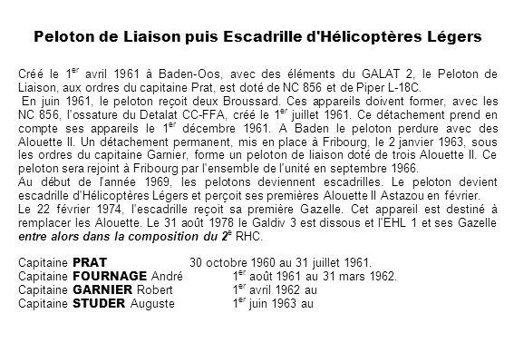 Peloton de Liaison puis Escadrille d'Hélicoptères Légers Créé le 1 er avril 1961 à Baden-Oos, avec des éléments du GALAT 2, le Peloton de Liaison, aux