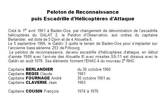 Peloton de Reconnaissance puis Escadrille d'Hélicoptères d'Attaque Créé le 1 er avril 1961 à Baden-Oos, par changement de dénomination de l'escadrille
