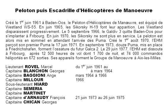 Peloton puis Escadrille d'Hélicoptères de Manoeuvre Créé le 1 er juin 1961 à Baden-Oos, le Peloton d'Hélicoptères de Manœuvre, est équipé de Westland