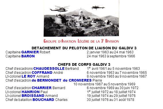 DETACHEMENT DU PELOTON DE LIAISON DU GALDIV 3 Capitaine GARNIER Robert2 janvier 1963 au 24 mai 1963 Capitaine BARON 24 mai 1963 à septembre 1966 CHEFS
