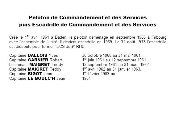 Peloton de Commandement et des Services puis Escadrille de Commandement et des Services Créé le 1 er avril 1961 à Baden, le peloton déménage en septem