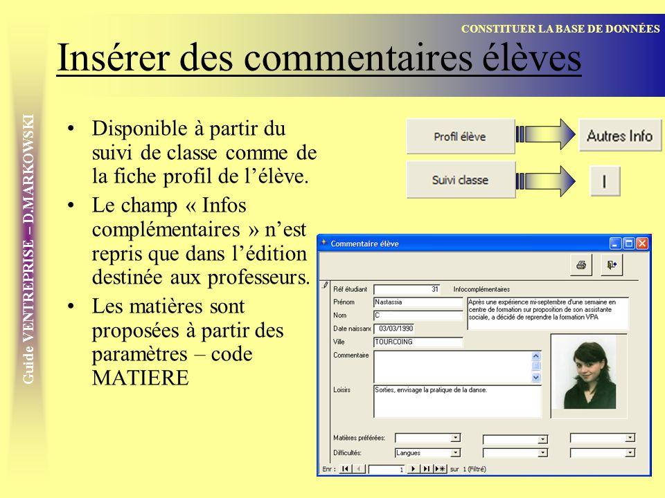 Guide VENTREPRISE – D.MARKOWSKI Insérer des commentaires élèves Disponible à partir du suivi de classe comme de la fiche profil de lélève.