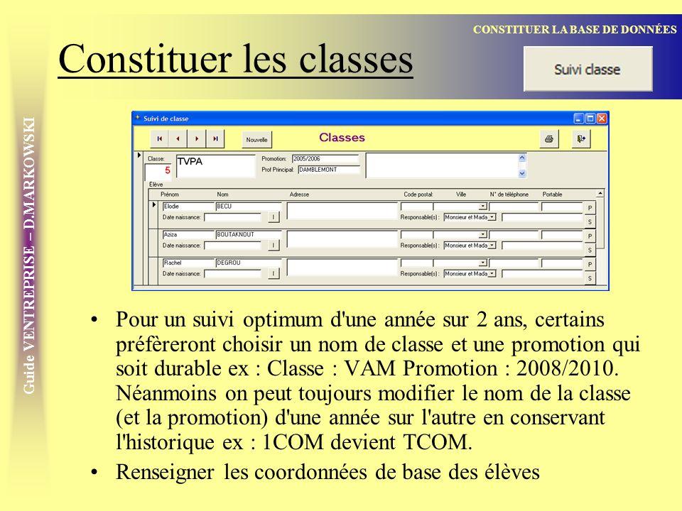 Guide VENTREPRISE – D.MARKOWSKI Constituer les classes Pour un suivi optimum d une année sur 2 ans, certains préfèreront choisir un nom de classe et une promotion qui soit durable ex : Classe : VAM Promotion : 2008/2010.
