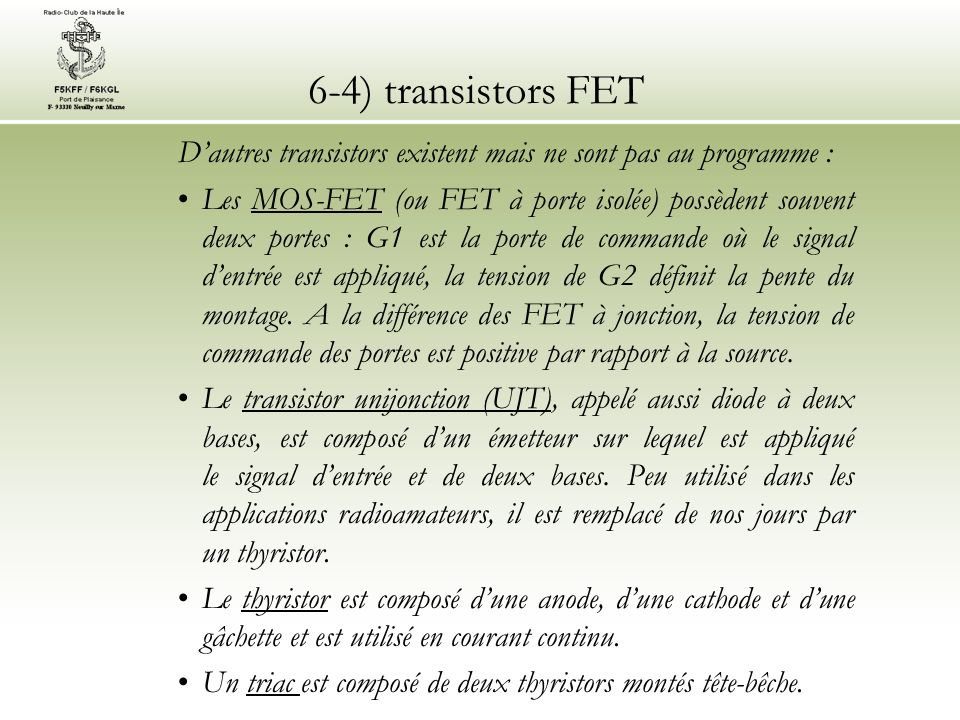 6-4) transistors FET Dautres transistors existent mais ne sont pas au programme : Les MOS-FET (ou FET à porte isolée) possèdent souvent deux portes :