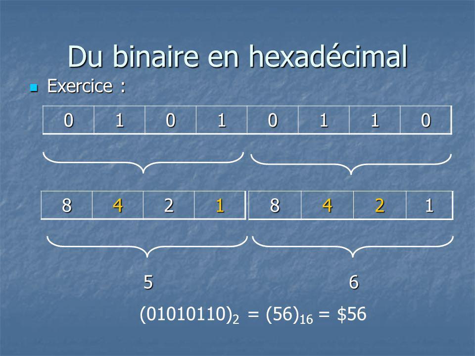 Du binaire en hexadécimal 01010110 84218421 56 (01010110) 2 = (56) 16 = $56 Exercice : Exercice :