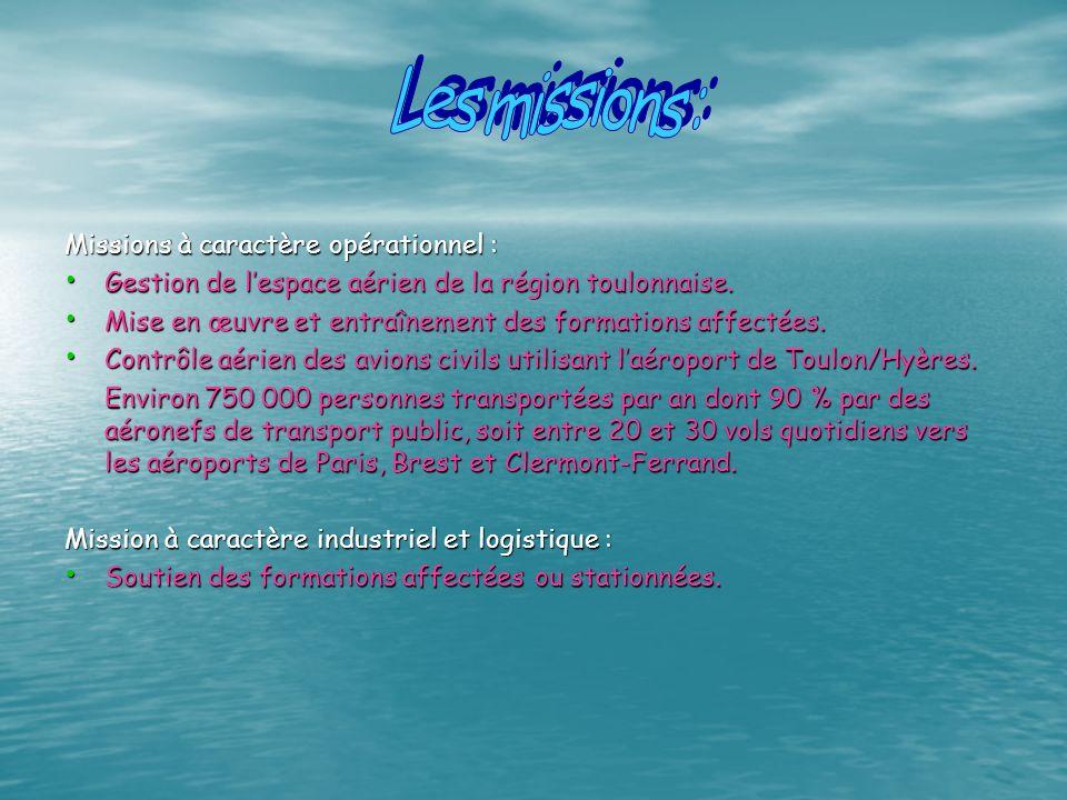 Missions à caractère opérationnel : Gestion de lespace aérien de la région toulonnaise. Mise en œuvre et entraînement des formations affectées. Contrô
