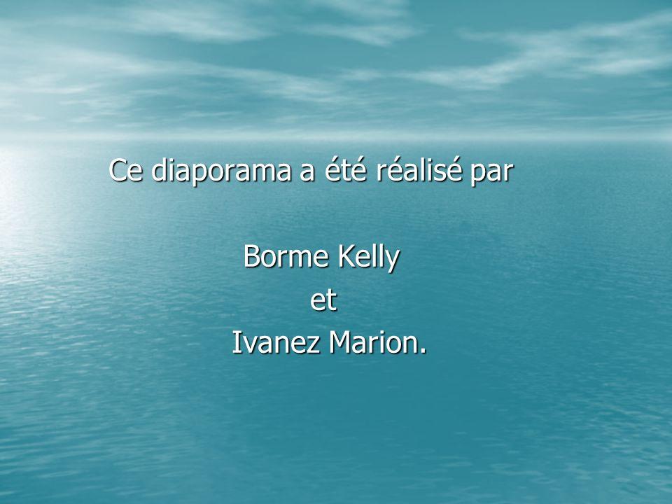 Ce diaporama a été réalisé par Borme Kelly et et Ivanez Marion. Ivanez Marion.