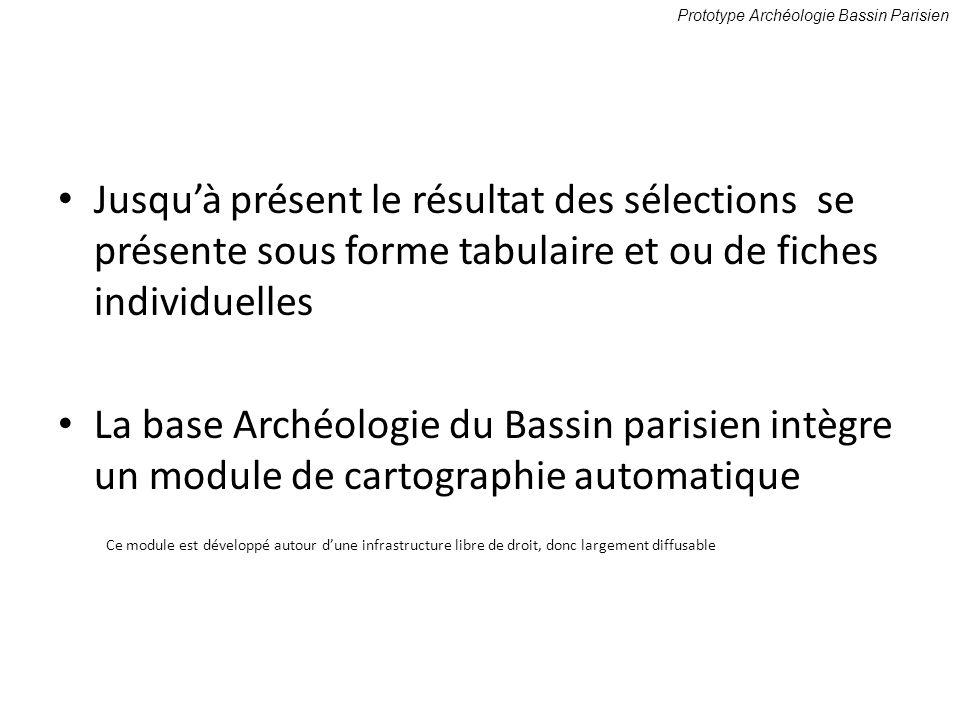 Jusquà présent le résultat des sélections se présente sous forme tabulaire et ou de fiches individuelles La base Archéologie du Bassin parisien intègr