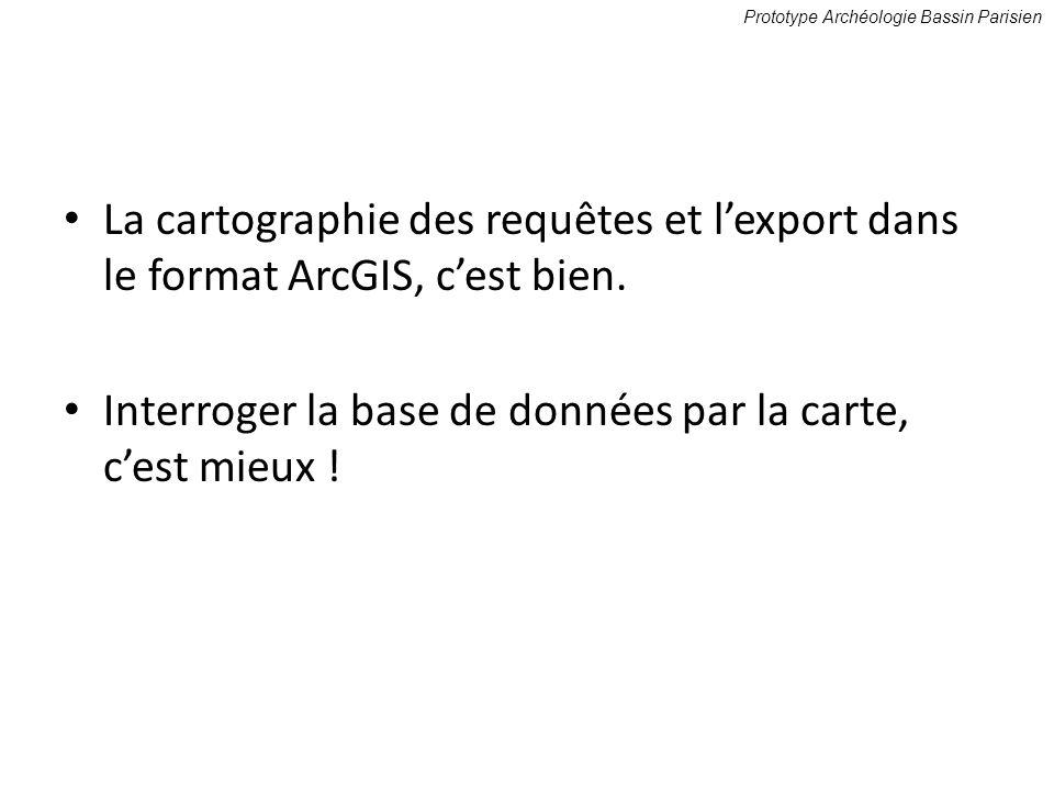 La cartographie des requêtes et lexport dans le format ArcGIS, cest bien. Interroger la base de données par la carte, cest mieux ! Prototype Archéolog