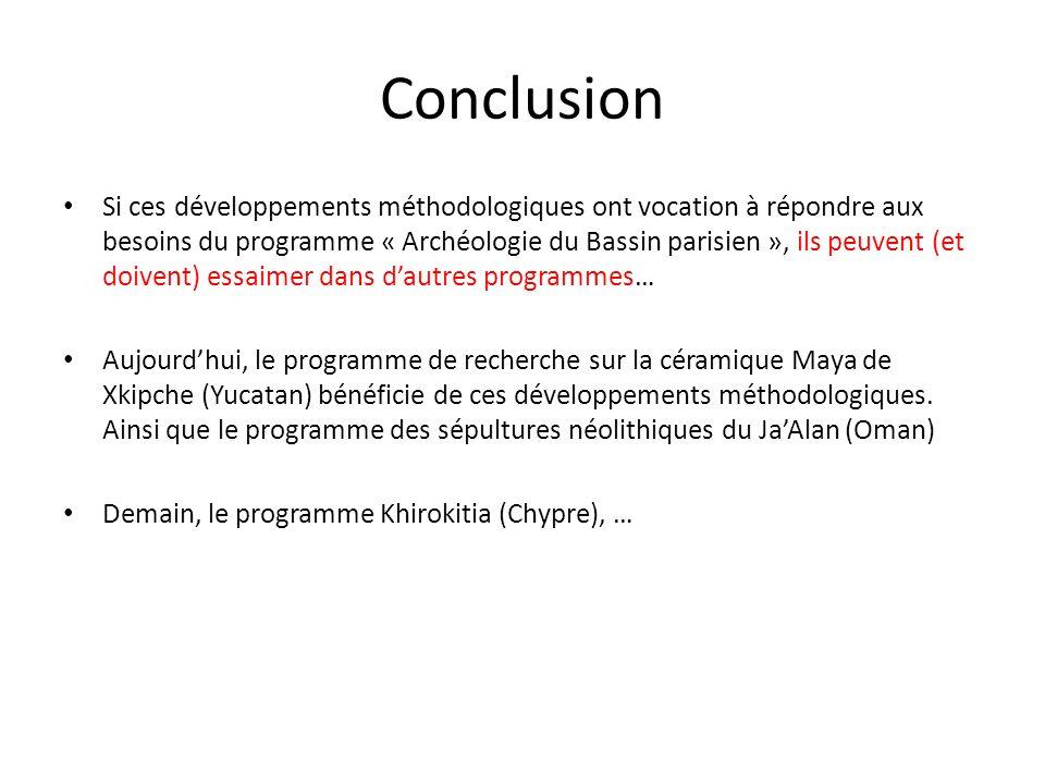 Conclusion Si ces développements méthodologiques ont vocation à répondre aux besoins du programme « Archéologie du Bassin parisien », ils peuvent (et