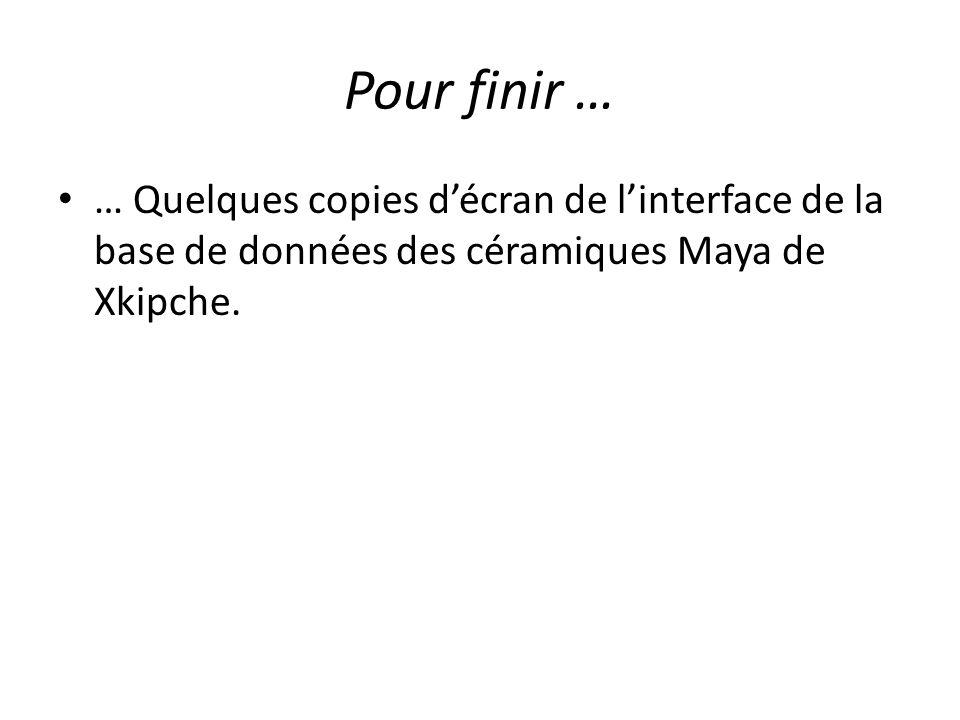 Pour finir … … Quelques copies décran de linterface de la base de données des céramiques Maya de Xkipche.