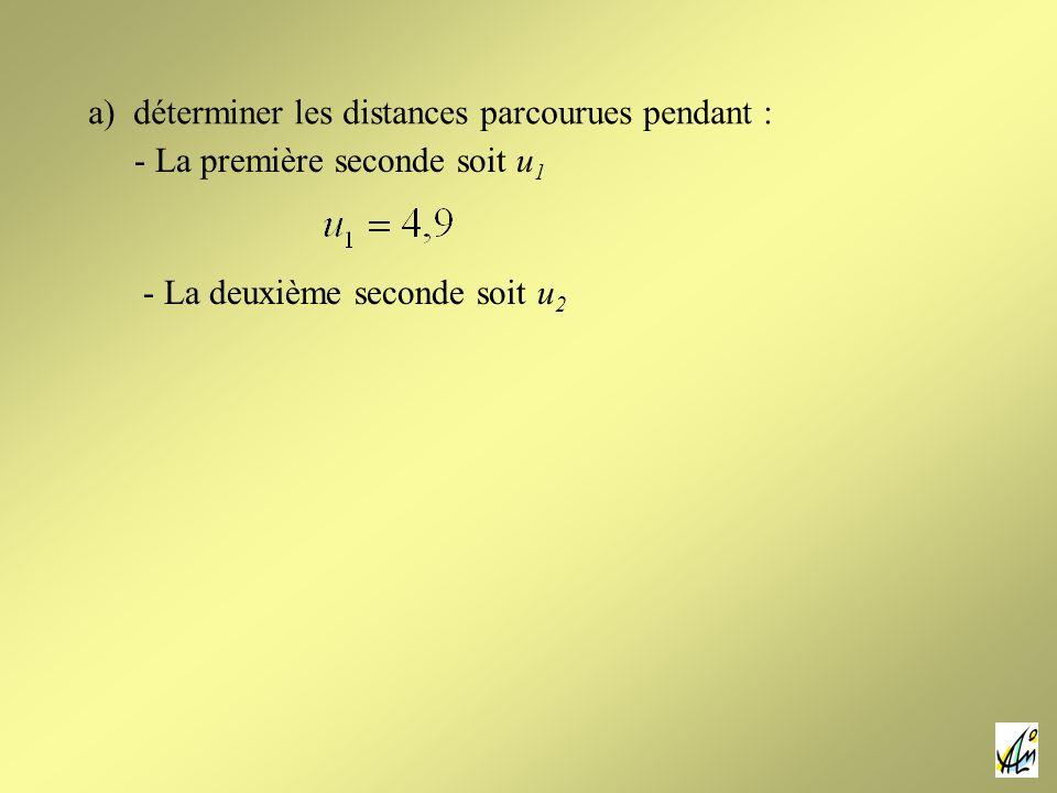 a) déterminer les distances parcourues pendant : - La première seconde soit u 1 - La deuxième seconde soit u 2