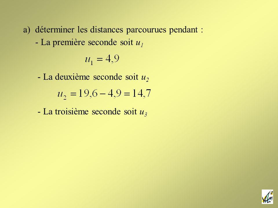 a) déterminer les distances parcourues pendant : - La première seconde soit u 1 - La troisième seconde soit u 3 - La deuxième seconde soit u 2