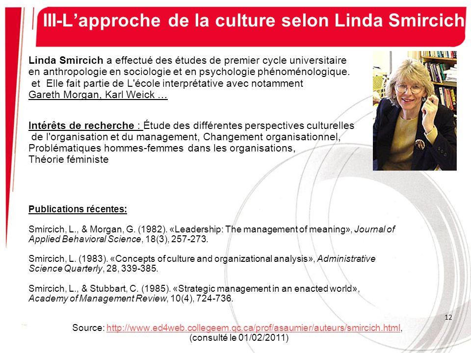 III-Lapproche de la culture selon Linda Smircich Linda Smircich a effectué des études de premier cycle universitaire en anthropologie en sociologie et