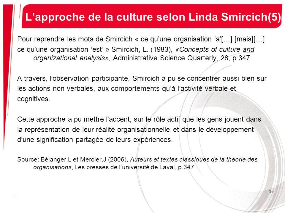 Lapproche de la culture selon Linda Smircich(5) Pour reprendre les mots de Smircich « ce quune organisation a[…] [mais][…] ce quune organisation est »