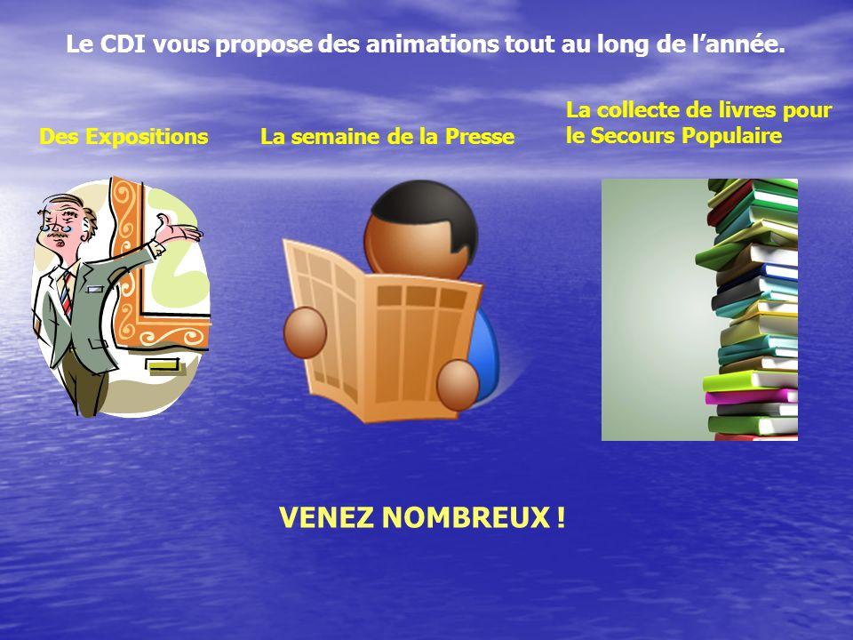 Le CDI vous propose des animations tout au long de lannée. Des ExpositionsLa semaine de la Presse La collecte de livres pour le Secours Populaire VENE