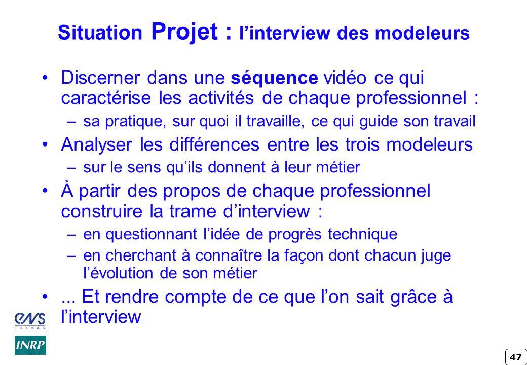 47 Situation Projet : linterview des modeleurs Discerner dans une séquence vidéo ce qui caractérise les activités de chaque professionnel : –sa pratiq