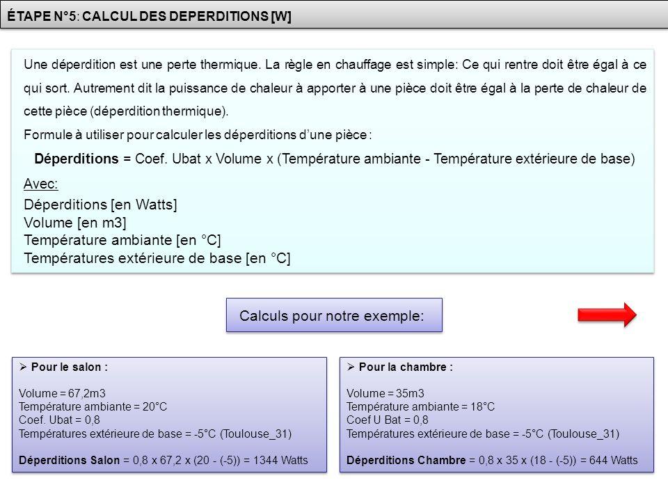ÉTAPE N°5: CALCUL DES DEPERDITIONS [W] Une déperdition est une perte thermique. La règle en chauffage est simple: Ce qui rentre doit être égal à ce qu