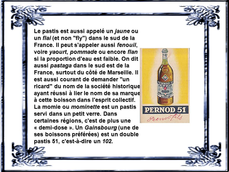 Le pastis est aussi appelé un jaune ou un flai (et non fly ) dans le sud de la France.