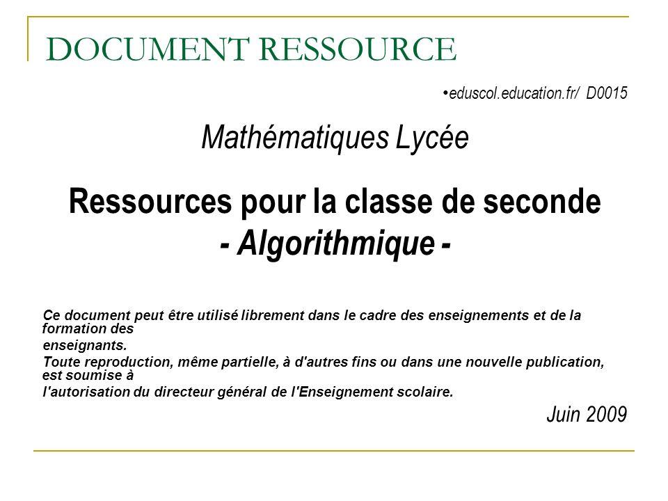 DOCUMENT RESSOURCE eduscol.education.fr/ D0015 Mathématiques Lycée Ressources pour la classe de seconde - Algorithmique - Ce document peut être utilis